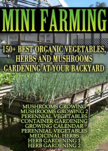 mini-farming-150-best-vegetables-herbs-and-mushrooms-gardening-at-your-backyard-mushroom-farming-her
