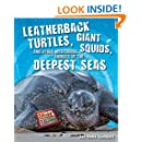 Leatherback Turtles, Giant Squids, and Other Mysterious Animals of the Deepest Seas (Extreme Animals in Extreme Environments)