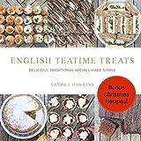 English Teatime Treats: Delicious Traditional Recipes Made Simple - NOW includes BONUS Christmas Recipes