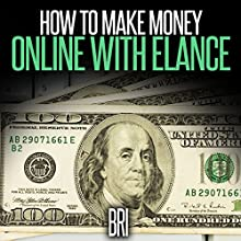 How to Make Money Online with Elance (       UNABRIDGED) by Bri Narrated by Gene Blake