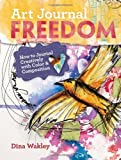 img - for Art Journal Freedom: How to Journal Creatively With Color & Composition by Wakley, Dina (2013) Paperback book / textbook / text book