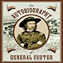 An Autobiography of General Custer (       UNABRIDGED) by Stephen Brennan (editor) Narrated by Jeff Talbott