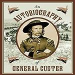 An Autobiography of General Custer   Stephen Brennan (editor)