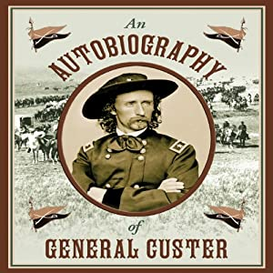 An Autobiography of General Custer | [Stephen Brennan (editor)]