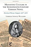 img - for Mediating Culture in the Seventeenth-Century German Novel: Eberhard Werner Happel, 1647-1690 book / textbook / text book