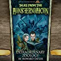Extraordinary Zoology: Tales from the Monsternomicon, Vol. One (       UNABRIDGED) by Howard Tayler Narrated by Scott Aiello