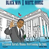 img - for Black Man White House: President Barack Obama: Overcoming the Odds book / textbook / text book