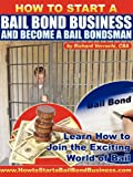 How to Start a Bail Bond Business and Become a Bail Bondsman