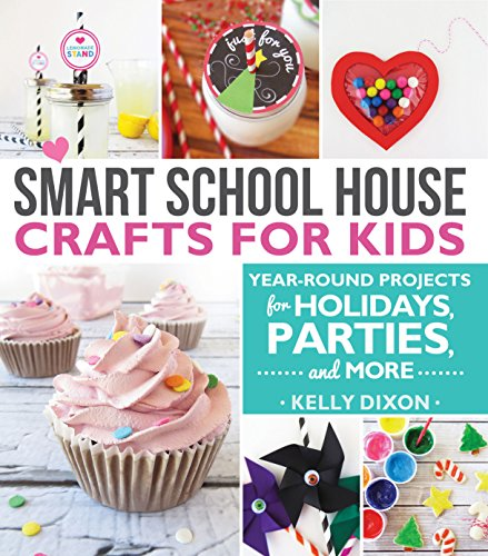 Smart School House Crafts for Kids: Year-round Projects for Holidays, Parties, & More
