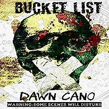 Bucket List: Warning: Some Scenes May Disturb | Livre audio Auteur(s) : Dawn Cano Narrateur(s) : Chris Barnes