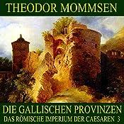 Die gallischen Provinzen (Das Römische Imperium der Caesaren 3) | Theodor Mommsen