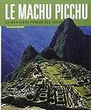 Le Machu Picchu : La montagne perdue des Incas