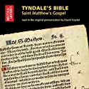 Tyndale's Bible: Saint Matthew's Gospel: Read in the Original Pronunciation by David Crystal (       UNABRIDGED) by William Tyndale Narrated by David Crystal