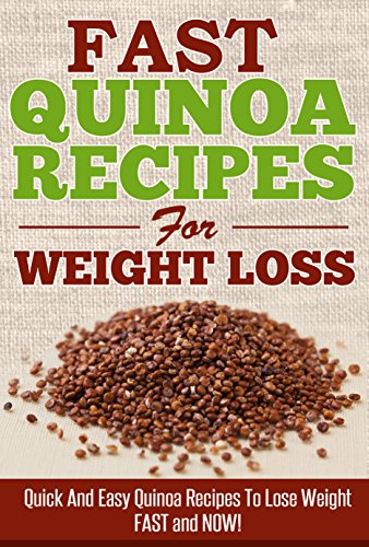 Fast Quinoa Recipes for Weight Loss -  Quick and Easy Quinoa Recipes to Lose Weight Fast & NOW! (quinoa recipes, quick and easy recipes) by Emma Aiden