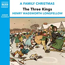 The Three Kings (from the Naxos Audiobook 'A Family Christmas') Audiobook by Henry Wadsworth Longfellow Narrated by Teresa Gallagher