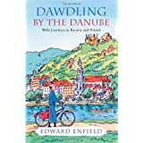 Dawdling by the Danube: With Journeys in Bavaria and Polandby Edward Enfield