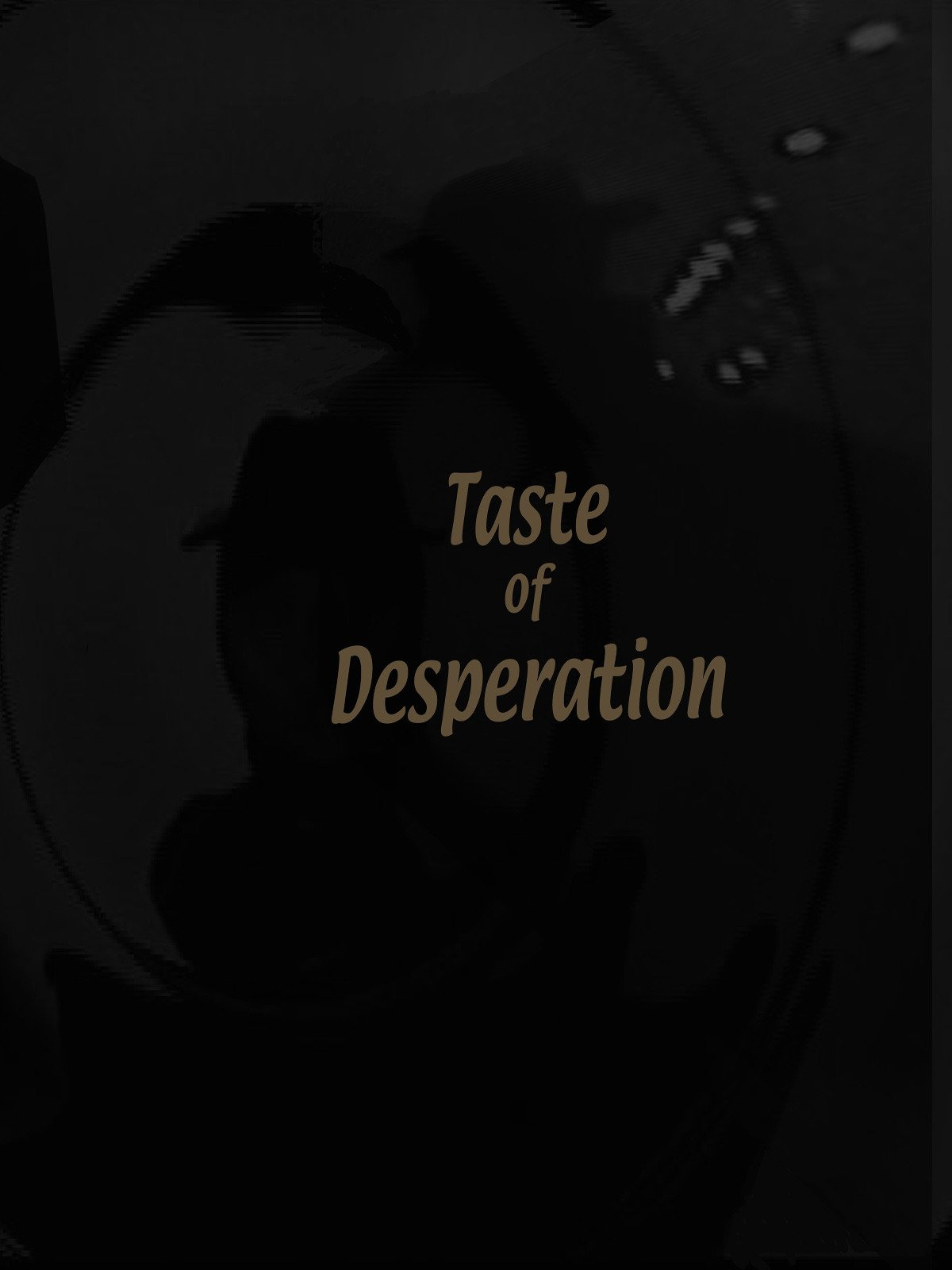 Taste of Desperation