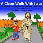 A Closer Walk with Christ: 12 Stories Connecting Your Child with the Savior Hörbuch von Jason E. Buxton Gesprochen von: Lynden Blossom
