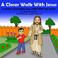 A Closer Walk with Christ: 12 Stories Connecting Your Child with the Savior Audiobook by Jason E. Buxton Narrated by Lynden Blossom