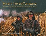 Bill Buckley Misery Loves Company: Waterfowling and the Relentless Pursuit of Self-Abuse