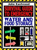 img - for Survival Guide to Emergency Water and Food Storage: The Essential Prepper's Guide to Storing Survival Food and Water Effectively to Survive the Worst Case Scenario book / textbook / text book