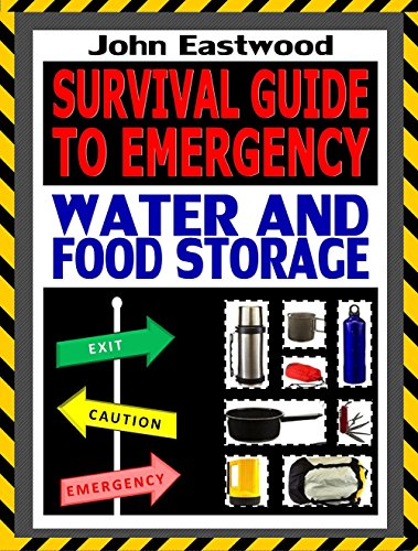 Survival Guide to Emergency Water and Food Storage: The Essential Prepper's Guide to Storing Survival Food and Water Effectively to Survive the Worst Case Scenario by John Eastwood