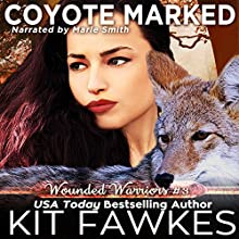 Coyote Marked: Wounded Warriors, Book 3 Audiobook by Kit Tunstall, Kit Fawkes Narrated by Marie Smith