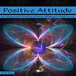 Positive Attitude: Use Optimism, Law of Attraction, and Positive Affirmations to Change Your Life | Sheila Skye
