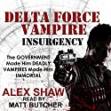Delta Force Vampire: Insurgency (       UNABRIDGED) by Alex Shaw Narrated by Matt Butcher