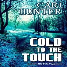 Cold to the Touch | Livre audio Auteur(s) : Cari Hunter Narrateur(s) : Nicola Victoria Vincent