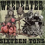 Sixteen Tons by Weedeater (2003-01-24)
