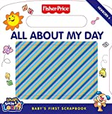 Laura Marchesani All about My Day: Baby's First Scrapbook [With Mirror and Photo Sleeves] (Fisher-Price)