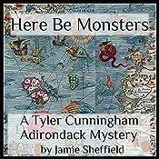 Here Be Monsters: Tyler Cunningham, Book 1   Jamie Sheffield
