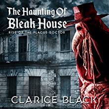 The Haunting of Bleak House: Rise of the Plague Doctor Audiobook by Clarice Black Narrated by Bridget Thomas