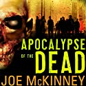 Apocalypse of the Dead Audiobook by Joe McKinney Narrated by Todd McLaren