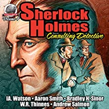 Sherlock Holmes: Consulting Detective Audiobook by I.A. Watson, Aaron Smith, Bradley H. Sinor, W R Thinnes, Andrew Salmon Narrated by George Kuch