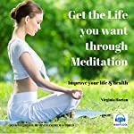 Get the Life You Want Through Meditation (2nd Edition): Improve Your Life and Health | Virginia Harton