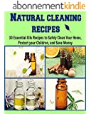 Natural Cleaning Recipes: 30 Essential Oils Recipes to Safely Clean Your Home, Protect your Children, and Save Money: (cleaning recipes, essential oil, coconut oil, cleaning house) (English Edition)