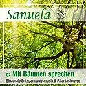 Mit Bäumen sprechen: Binaurale Entspannungsmusik und Phantasiereise (Sanuela 2) Hörbuch von Nils Klippstein Gesprochen von: Nils Klippstein