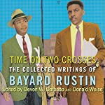 Time on Two Crosses: The Collected Writings of Bayard Rustin | Bayard Rustin,Devon W. Carbado,Donald Weise