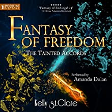 Fantasy of Freedom: The Tainted Accords, Book 4 Audiobook by Kelly St. Clare Narrated by Amanda Dolan