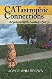 img - for By Joyce Ann Brown CATastrophic Connections (Psycho Cat and the Landlady Mystery) (Volume 1) (1st First Edition) [Paperback] book / textbook / text book
