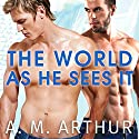 The World as He Sees It: Perspectives Series #2 Audiobook by A. M. Arthur Narrated by Guy Locke