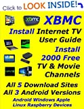 XBMC INSTALL INTERNET TV USER  GUIDE:INSTALL 2000 FREE TV & MOVIE CHANNELS: COVERS ANDROID WINDOWS APPLE LINUX RASPBERRY DEVICES