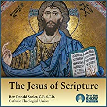 The Jesus of Scripture Lecture by Rev. Donald Senior CPSTD Narrated by Rev. Donald Senior CPSTD