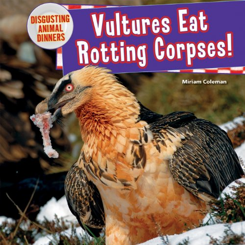 Vultures Eat Rotting Corpses! (Disgusting Animal Dinners) PDF