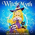 Witch Myth: A Yew Hollow Cozy Mystery, Book 1 Audiobook by Alexandria Clarke Narrated by Jo Nelson