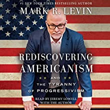 Rediscovering Americanism: And the Tyranny of Progressivism Audiobook by Mark R. Levin Narrated by Jeremy Lowell, Mark R. Levin
