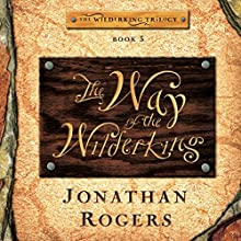 The Way of the Wilderking: Wilderking Trilogy Audiobook by Jonathan Rogers Narrated by Jonathan Rogers