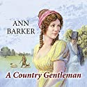 A Country Gentleman Audiobook by Ann Barker Narrated by Gordon Griffin